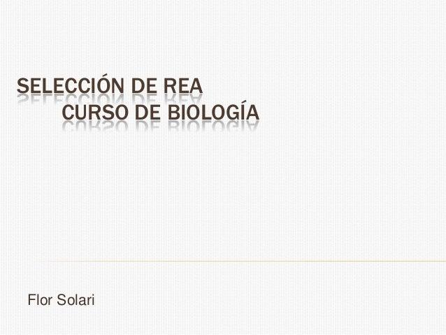 SELECCIÓN DE REA    CURSO DE BIOLOGÍAFlor Solari