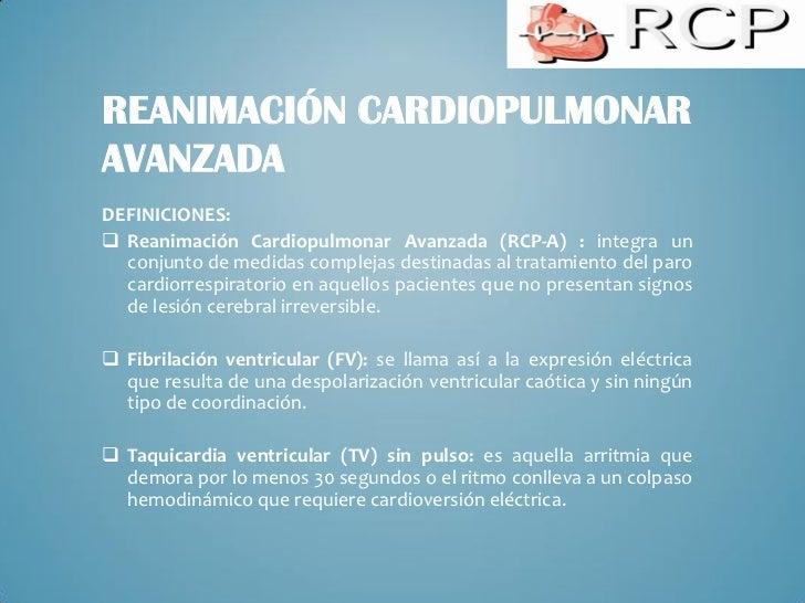 REANIMACIÓN CARDIOPULMONARAVANZADADEFINICIONES: Reanimación Cardiopulmonar Avanzada (RCP-A) : integra un  conjunto de med...