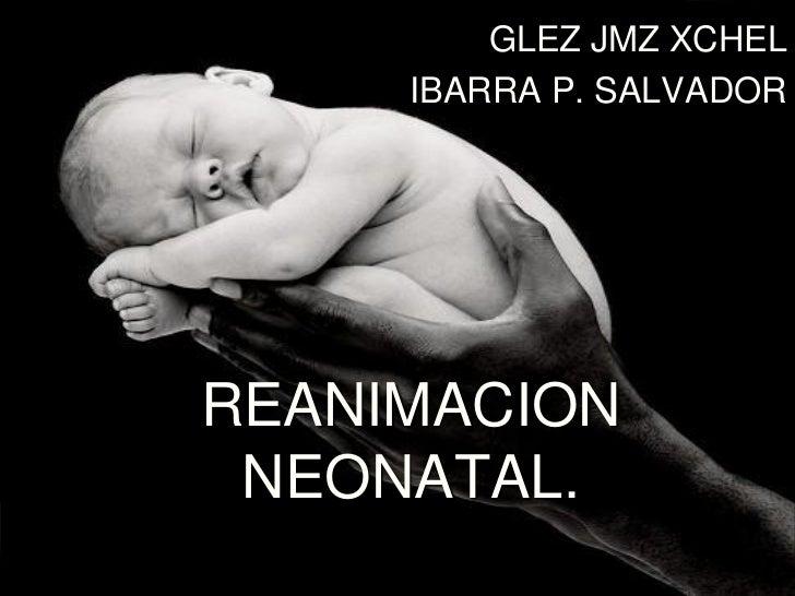 GLEZ JMZ XCHEL      IBARRA P. SALVADOR     REANIMACION  NEONATAL.