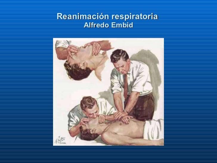 Reanimación respiratoria   Alfredo Embid