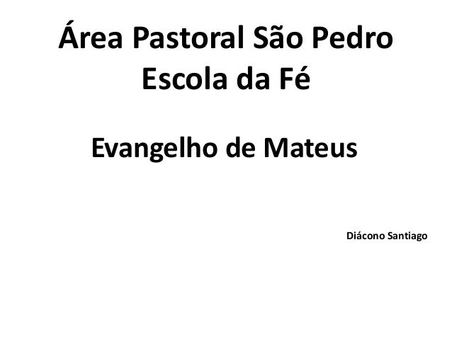 Área Pastoral São Pedro  Escola da Fé  Evangelho de Mateus  Diácono Santiago