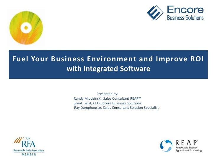 Fuel Your Business Environment and Improve ROI with Integrated Software <br />Presented by:<br />Randy Mlodzinski, Sales C...