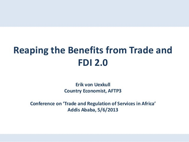 Reaping the Benefits from Trade andFDI 2.0Erik von UexkullCountry Economist, AFTP3Conference on 'Trade and Regulation of S...