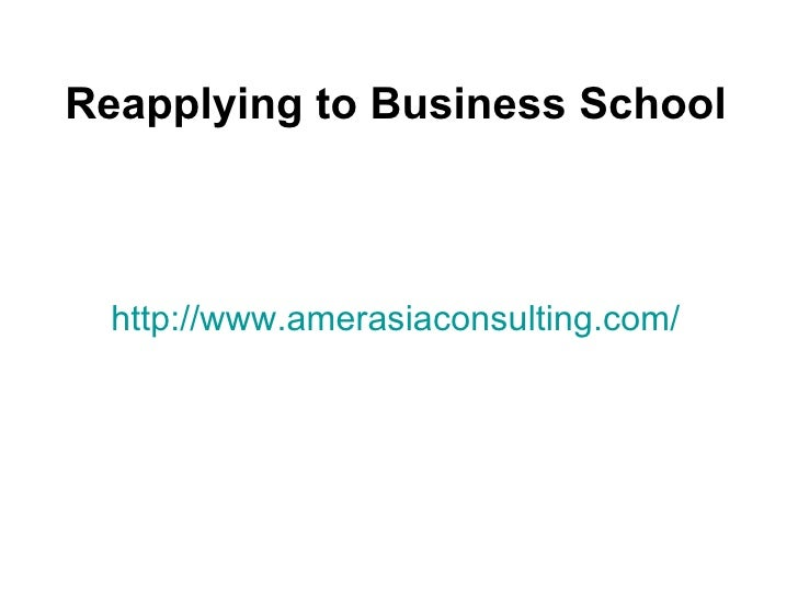 Reapplying to Business School  http://www.amerasiaconsulting.com/
