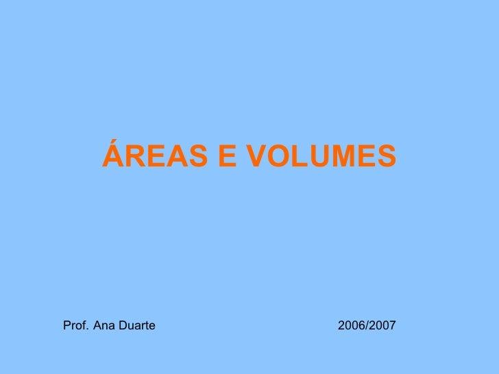 ÁREAS E VOLUMES Prof. Ana Duarte 2006/2007