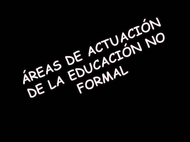 áReas De ActuacióN De La EducacióN No Formal (Capitulo 3)