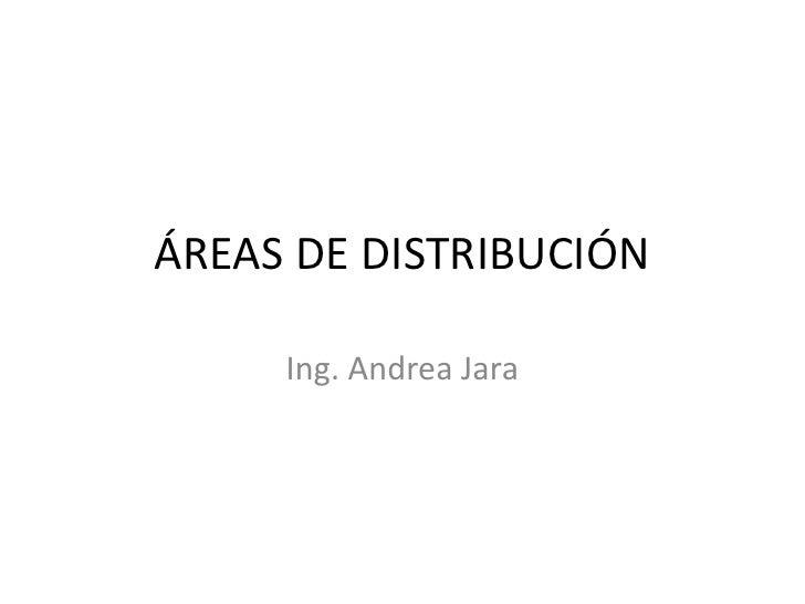 ÁREAS DE DISTRIBUCIÓN     Ing. Andrea Jara