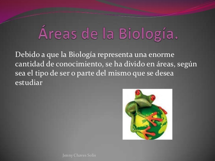 Debido a que la Biología representa una enormecantidad de conocimiento, se ha divido en áreas, segúnsea el tipo de ser o p...