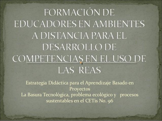 Estrategia Didáctica para el Aprendizaje Basado en                       ProyectosLa Basura Tecnológica, problema ecológic...