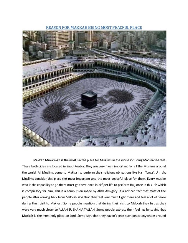 REASON FOR MAKKAH BEING MOST PEACFUL PLACE        Makkah Mukarmah is the most sacred place for Muslims in the world includ...