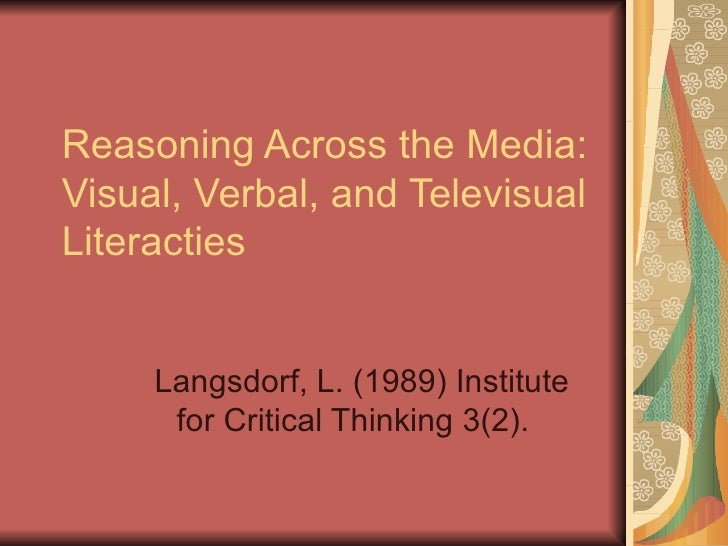 Reasoning Across the Media: Visual, Verbal, and Televisual Literacties  Langsdorf, L. (1989) Institute for Critical Thinki...