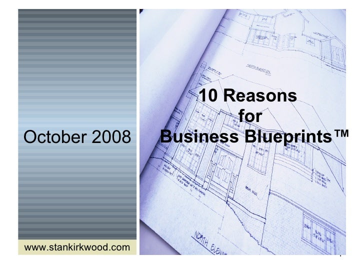 October 2008 10 Reasons  for   Business Blueprints ™ www.stankirkwood.com