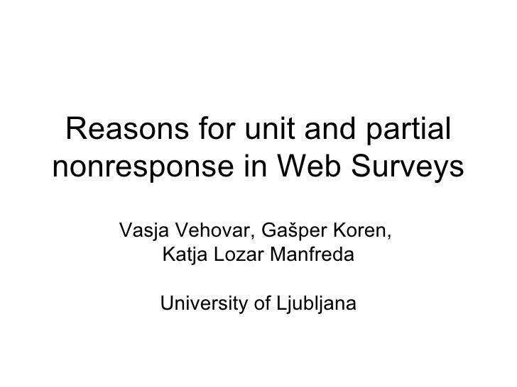 Reasons for unit and partial nonresponse in Web Surveys Vasja Vehovar, Gašper Koren,  Katja Lozar Manfreda University of L...