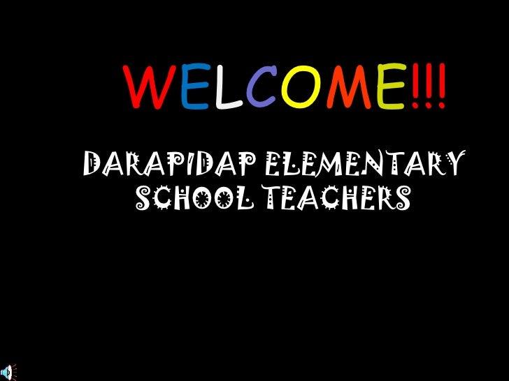W E L C O M E !!! DARAPIDAP ELEMENTARY SCHOOL TEACHERS