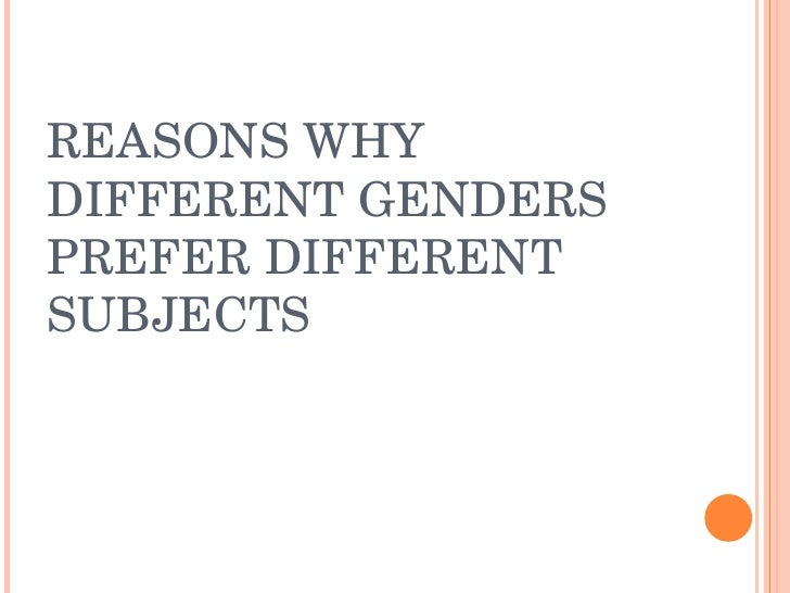 REASONS WHY DIFFERENT GENDERS PREFER DIFFERENT SUBJECTS