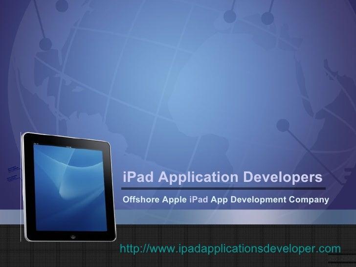 iPad Application DevelopersOffshore Apple iPad App Development Companyhttp://www.ipadapplicationsdeveloper.com