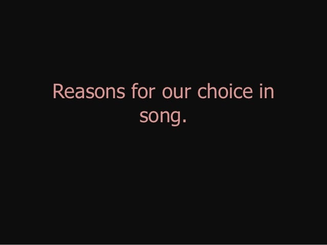 Reasons for our choice in         song.