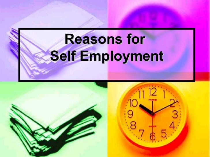 Reasons forSelf Employment