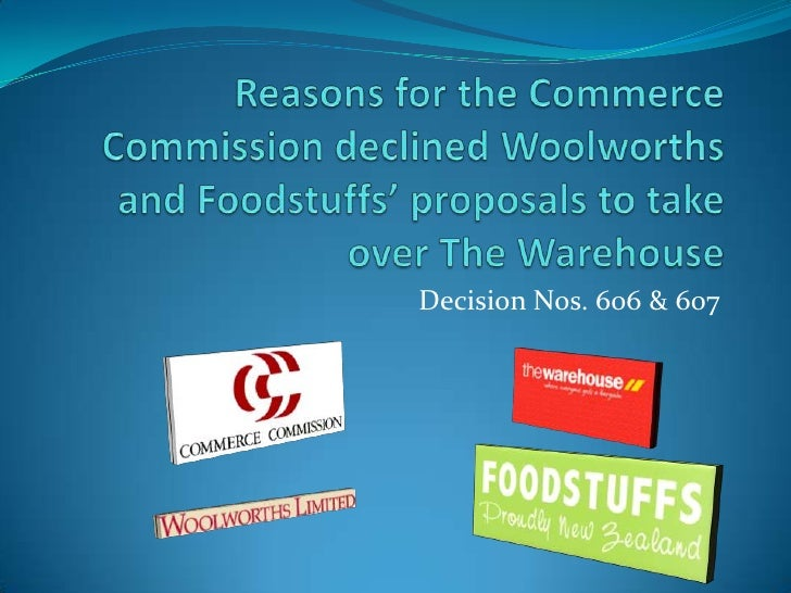 Reasons For The Commerce Commission Declined Woolworths And Foodstuffs' Proposals To Take Over The Warehouse