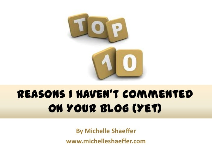 Reasons I Haven't Commented    On Your Blog (Yet)         By Michelle Shaeffer       www.michelleshaeffer.com