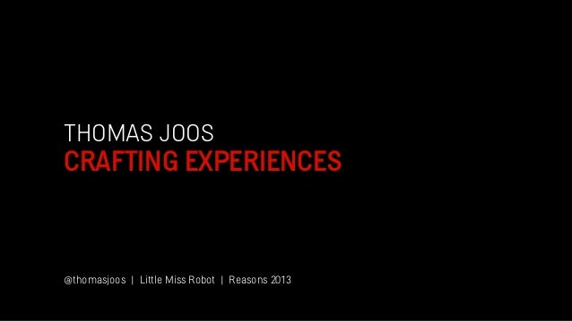 THOMAS JOOS CRAFTING EXPERIENCES @thomasjoos | Little Miss Robot | Reasons 2013