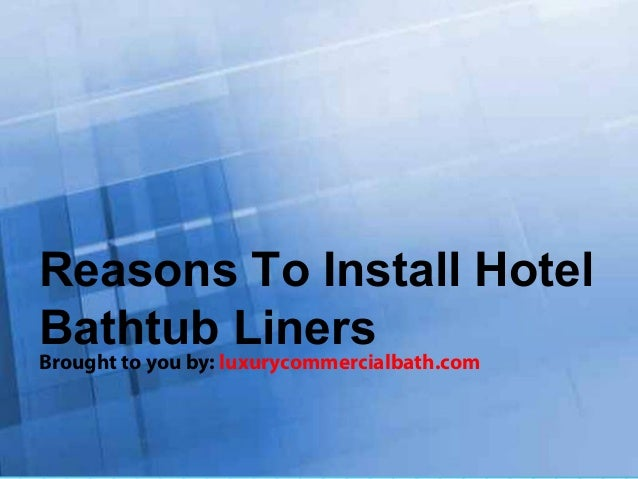 Reasons to install hotel bathtub liners for How to install a bathtub liner