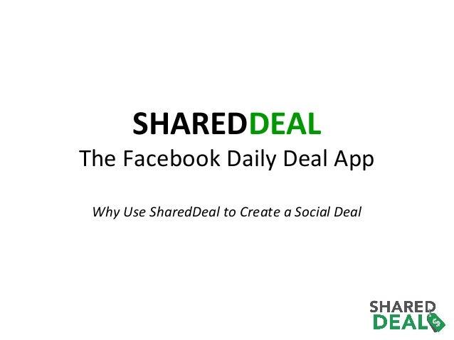 SHAREDDEAL  The Facebook Daily Deal App Why Use SharedDeal to Create a Social Deal