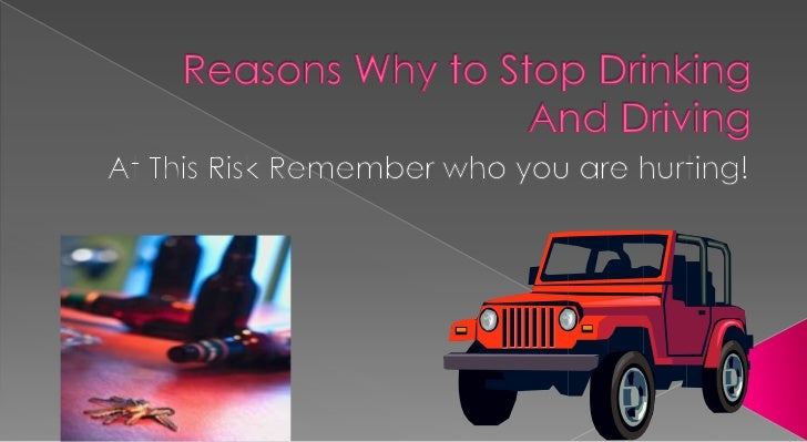 Reasons why to stop drinking and driving