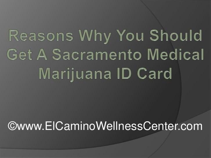 Reasons Why You Should Get A Sacramento Medical Marijuana ID Card<br />©www.ElCaminoWellnessCenter.com<br />