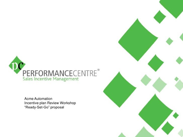 "Acme Automation <br />Incentive plan Review Workshop<br />""Ready-Set-Go"" proposal<br />"