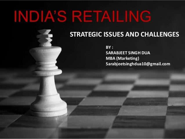 INDIA'S RETAILINGSTRATEGIC ISSUES AND CHALLENGESBY :SARABJEET SINGH DUAMBA (Marketing)Sarabjeetsinghdua10@gmail.com