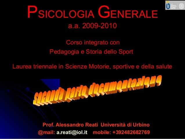 1 PPSICOLOGIASICOLOGIA GGENERALEENERALE a.a. 2009-2010a.a. 2009-2010 Corso integrato conCorso integrato con Pedagogia e St...