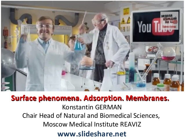 Surface phenomena. Adsorption. Membranes. Konstantin GERMAN Chair Head of Natural and Biomedical Sciences, Moscow Medical ...