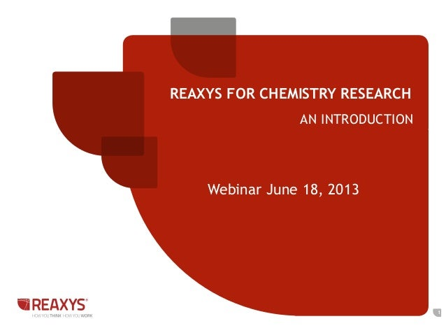 REAXYS FOR CHEMISTRY RESEARCHAN INTRODUCTION1Webinar June 18, 2013
