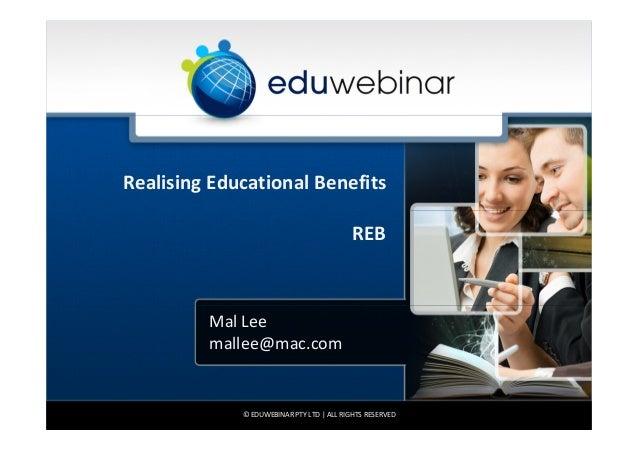 Realising Educational BenefitsREBMal Leemallee@mac.com© EDUWEBINAR PTY LTD | ALL RIGHTS RESERVED