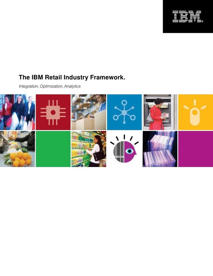 The IBM Retail Industry Framework. Integration, Optimization, Analytics
