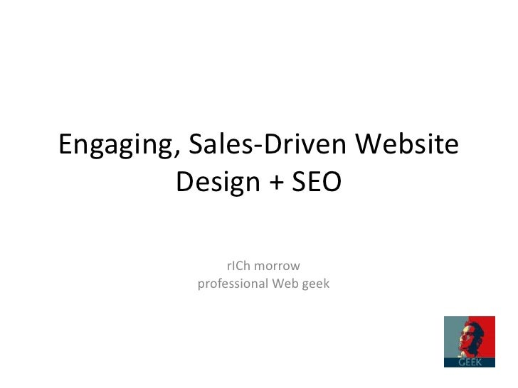 Engaging, Sales-Driven Website Design + SEO<br />rICh morrow<br />professional Web geek<br />