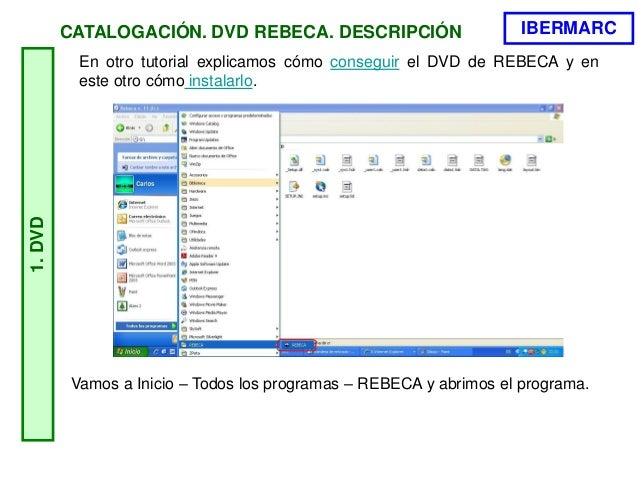 Vamos a Inicio – Todos los programas – REBECA y abrimos el programa. En otro tutorial explicamos cómo conseguir el DVD de ...
