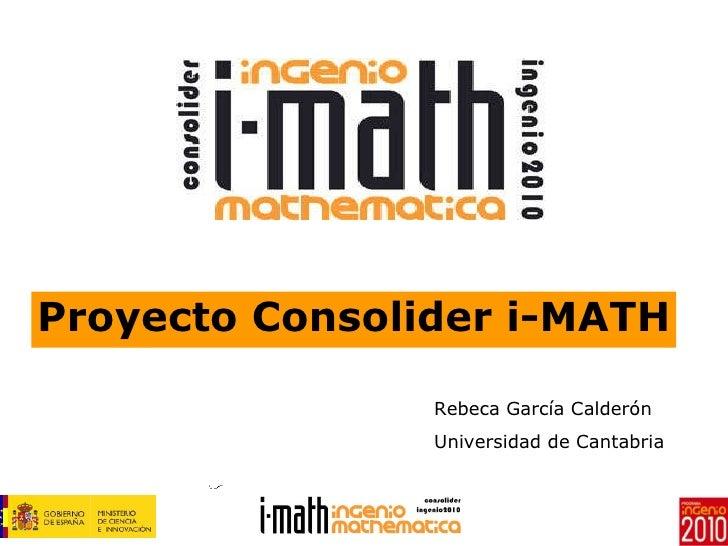 Proyecto Consolider i-MATH Rebeca García Calderón Universidad de Cantabria