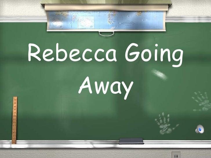 Rebecca Going Away