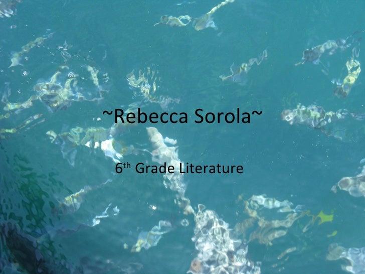 ~Rebecca Sorola~ 6 th  Grade Literature