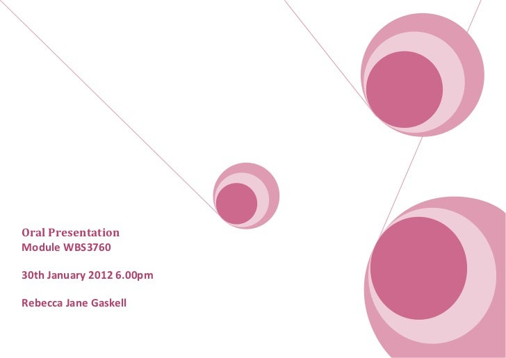Oral PresentationModule WBS376030th January 2012 6.00pmRebecca Jane Gaskell