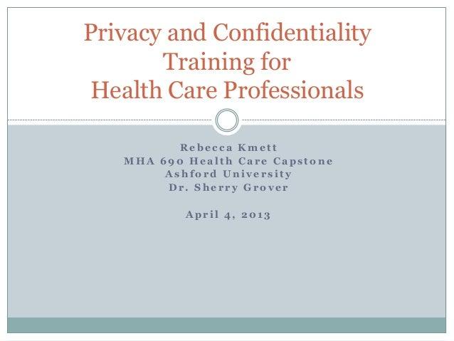 Privacy and Confidentiality       Training forHealth Care Professionals          Rebecca Kmett   MHA 690 Health Care Capst...