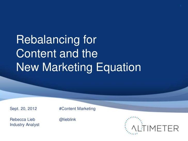 1   Rebalancing for   Content and the   New Marketing EquationSept. 20, 2012     #Content MarketingRebecca Lieb       @lie...