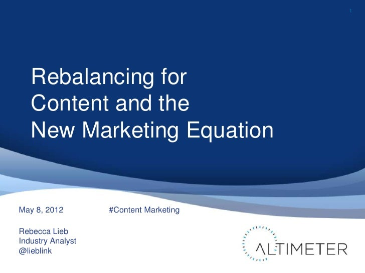 1   Rebalancing for   Content and the   New Marketing EquationMay 8, 2012        #Content MarketingRebecca LiebIndustry An...