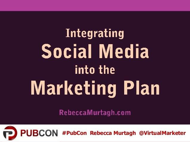 Rebecca Murtagh @VirtualMarketer: Social Media in the Marketing Plan Pubcon Las Vegas 2013