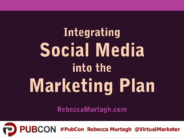 Rebecca Murtagh @VirtualMarketer: Social Media in the Marketing Plan Pubcon Las Vegas 2013