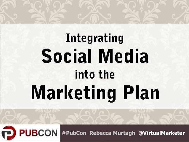 Rebecca Murtagh - Integrating Social Media into the Overall Marketing Plan