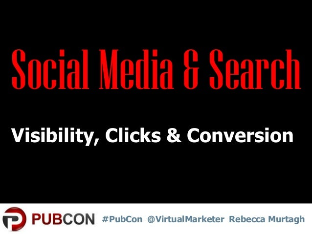 Social Media & Search Visibility, Clicks & Conversion!  #PubCon @VirtualMarketer Rebecca Murtagh