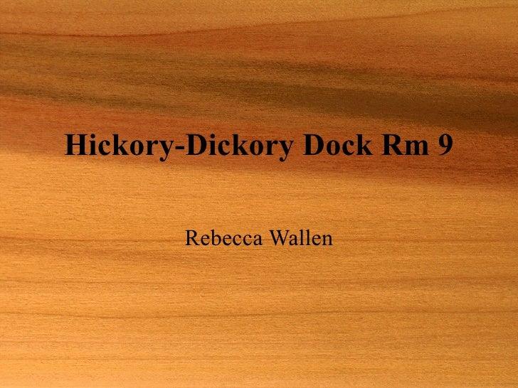Hickory-Dickory Dock Rm 9 Rebecca Wallen